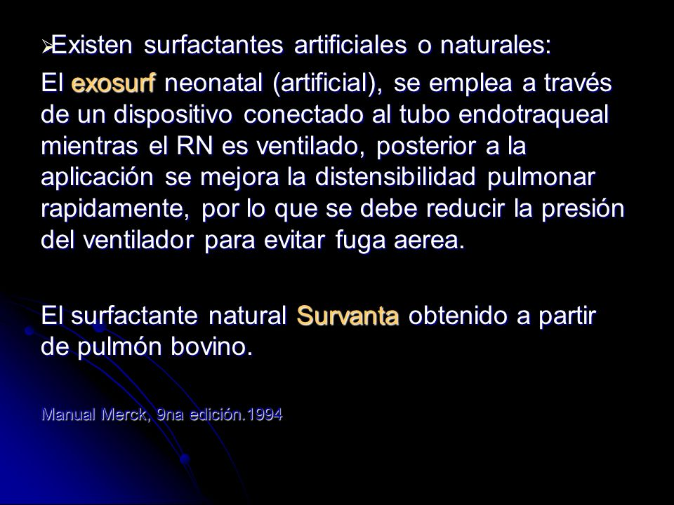 Existen surfactantes artificiales o naturales: Existen surfactantes artificiales o naturales: El exosurf neonatal (artificial), se emplea a través de