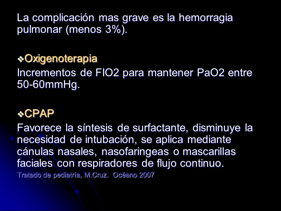 Si el CPAP no mejora la oxigenación y se requiere de FIO2 > 0.4 se considera la intubación.