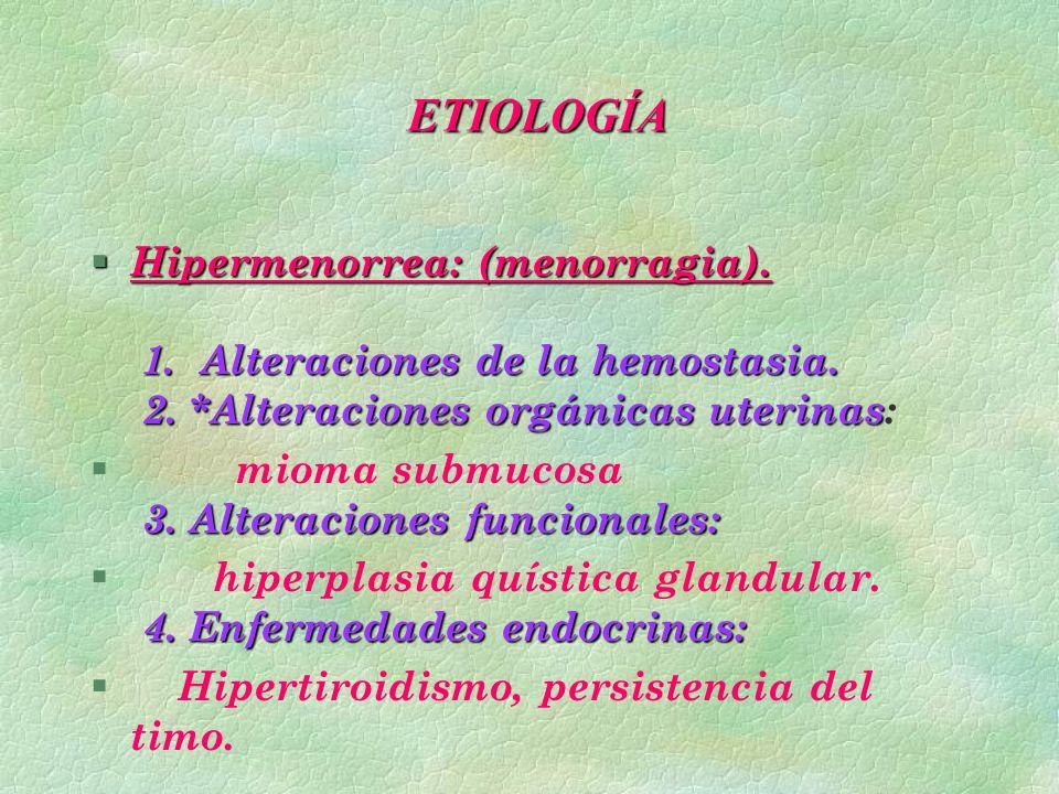§ Hipermenorrea: (menorragia). 1. Alteraciones de la hemostasia. 2. *Alteraciones orgánicas uterinas § Hipermenorrea: (menorragia). 1. Alteraciones de