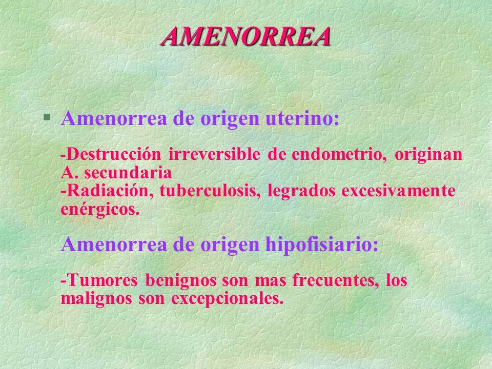 AMENORREA §Amenorrea de origen uterino: - Destrucción irreversible de endometrio, originan A. secundaria -Radiación, tuberculosis, legrados excesivame