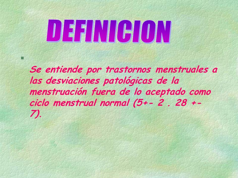 Duración del ciclo normal oscila entre 3 y 4 semanas Menstruación normal debe durar entre 2 y 7 días Periodo intermenstrual o libre de hemorragia debe ser > 18 días y 80 ml por ciclo menstrual