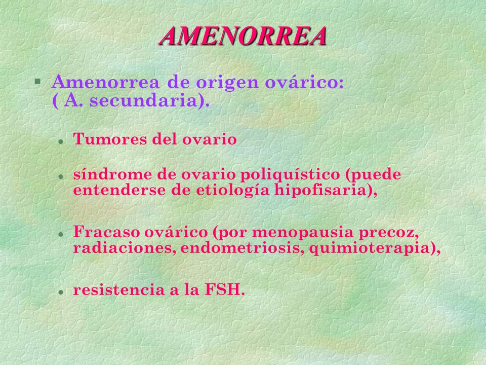 AMENORREA § Amenorrea de origen ovárico: ( A. secundaria). l Tumores del ovario l síndrome de ovario poliquístico (puede entenderse de etiología hipof