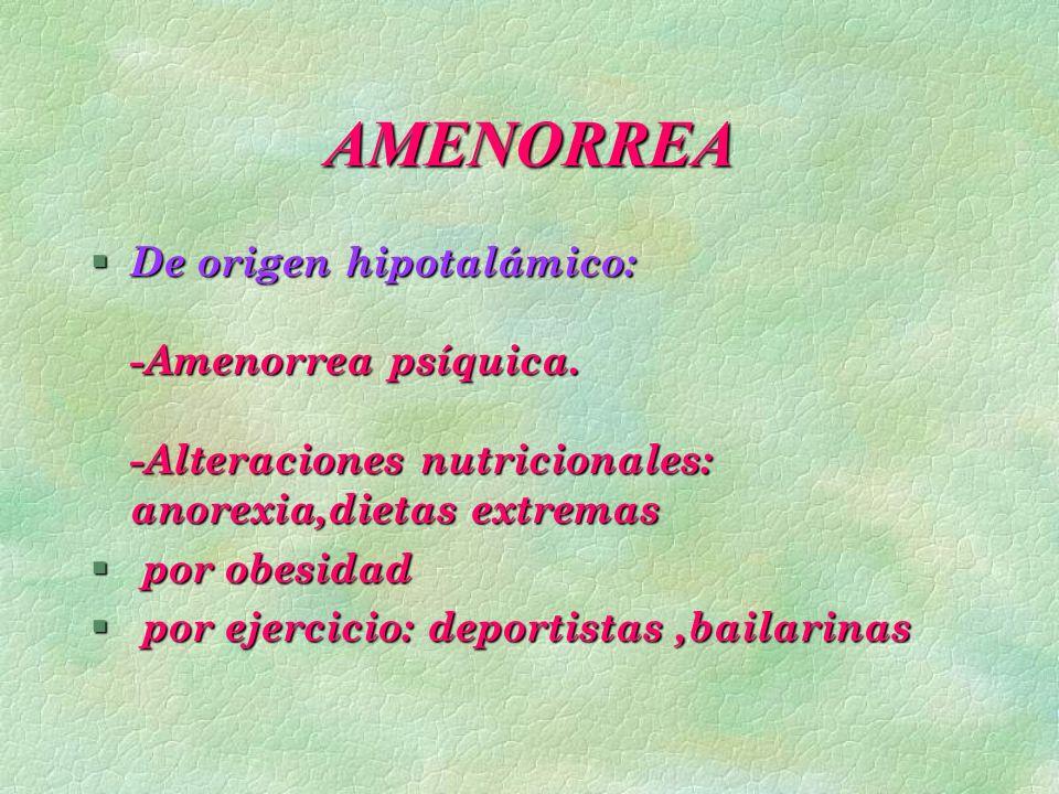 AMENORREA § De origen hipotalámico: -Amenorrea psíquica. -Alteraciones nutricionales: anorexia,dietas extremas § por obesidad § por ejercicio: deporti