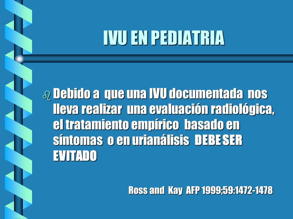IVU EN PEDIATRIA b Debido a que una IVU documentada nos lleva realizar una evaluación radiológica, el tratamiento empírico basado en síntomas o en uri