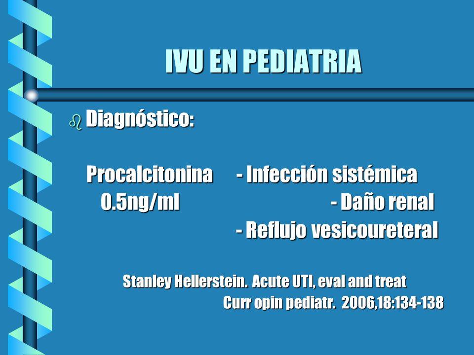 IVU EN PEDIATRIA IVU EN PEDIATRIA b Diagnóstico: Procalcitonina - Infección sistémica Procalcitonina - Infección sistémica 0.5ng/ml - Daño renal 0.5ng