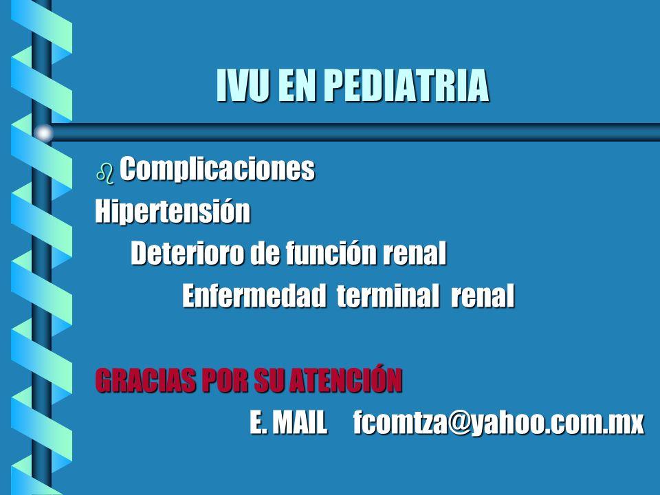 IVU EN PEDIATRIA IVU EN PEDIATRIA b Complicaciones Hipertensión Deterioro de función renal Deterioro de función renal Enfermedad terminal renal Enferm