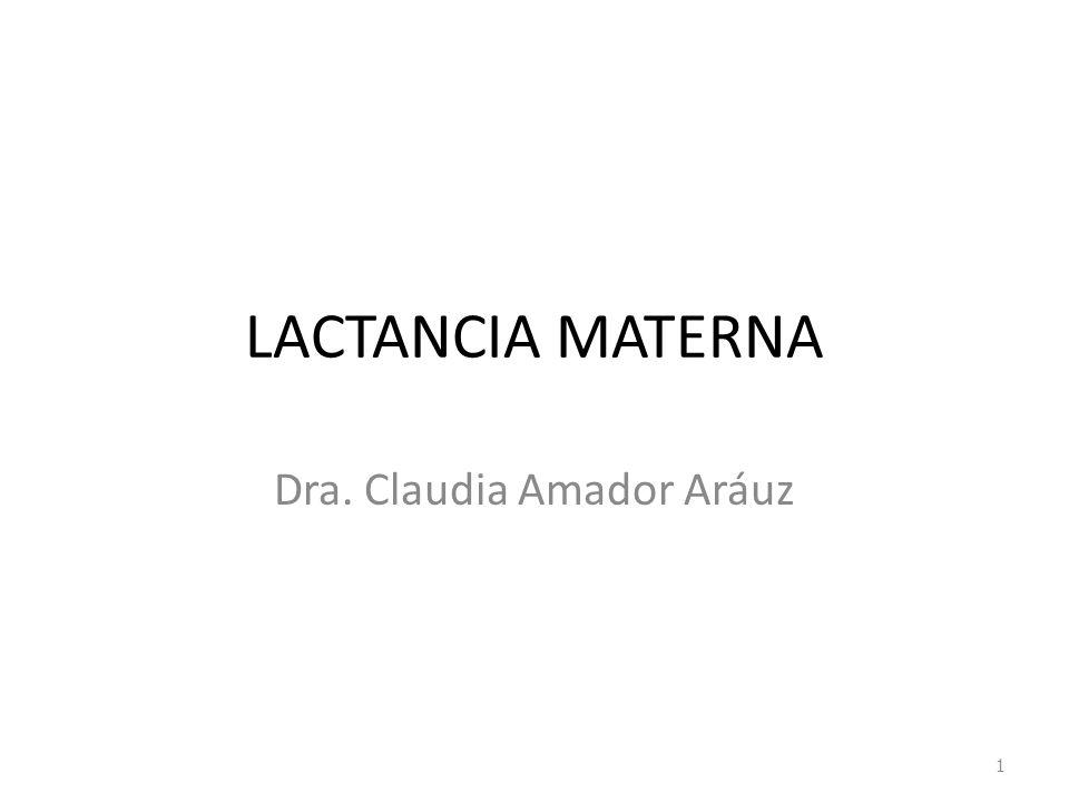 LACTANCIA MATERNA Dra. Claudia Amador Aráuz 1