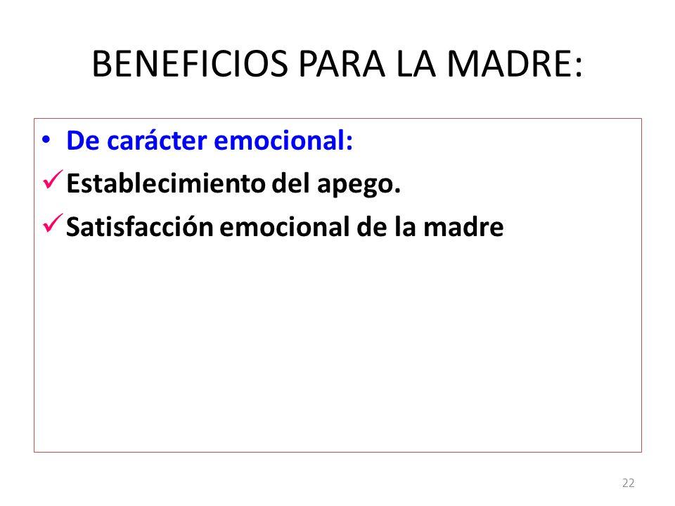 BENEFICIOS PARA LA MADRE: De carácter emocional: Establecimiento del apego. Satisfacción emocional de la madre 22