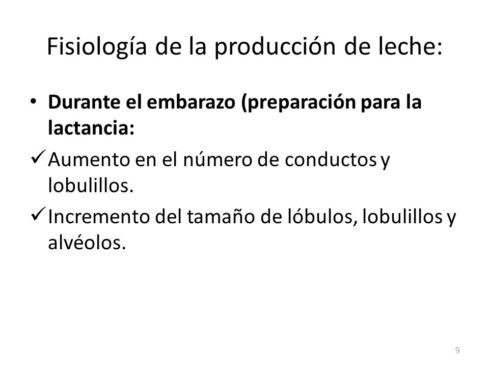 Fisiología de la producción de leche: Durante el embarazo (preparación para la lactancia: Aumento en el número de conductos y lobulillos. Incremento d