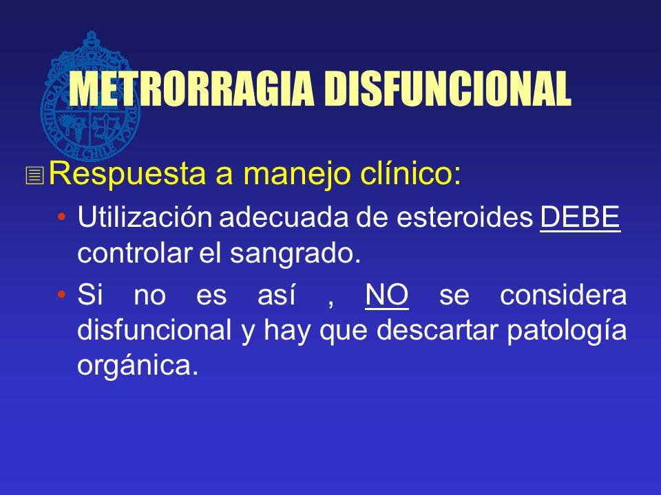METRORRAGIA DISFUNCIONAL Respuesta a manejo clínico: Utilización adecuada de esteroides DEBE controlar el sangrado. Si no es así, NO se considera disf