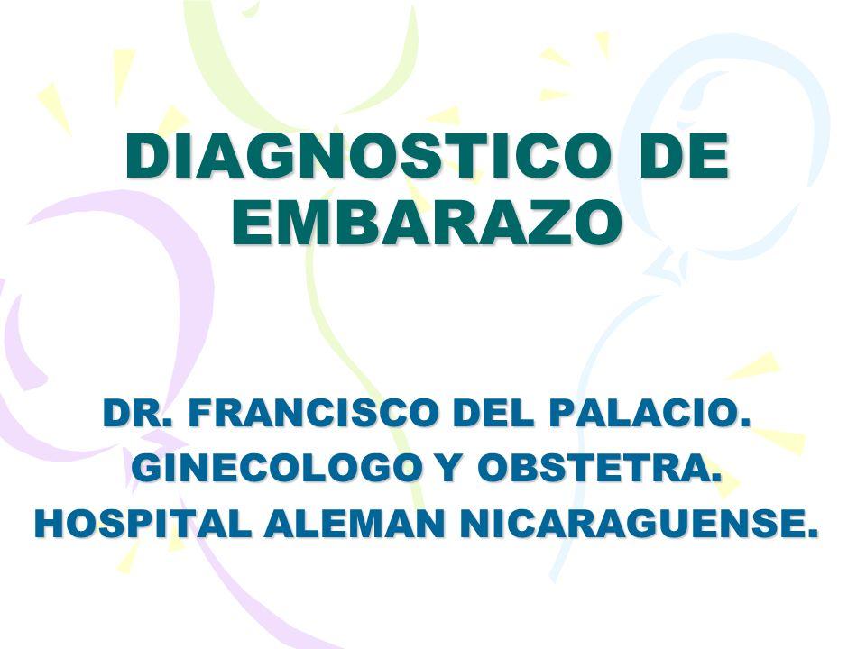 DIAGNOSTICO DE EMBARAZO DR. FRANCISCO DEL PALACIO. GINECOLOGO Y OBSTETRA. HOSPITAL ALEMAN NICARAGUENSE.