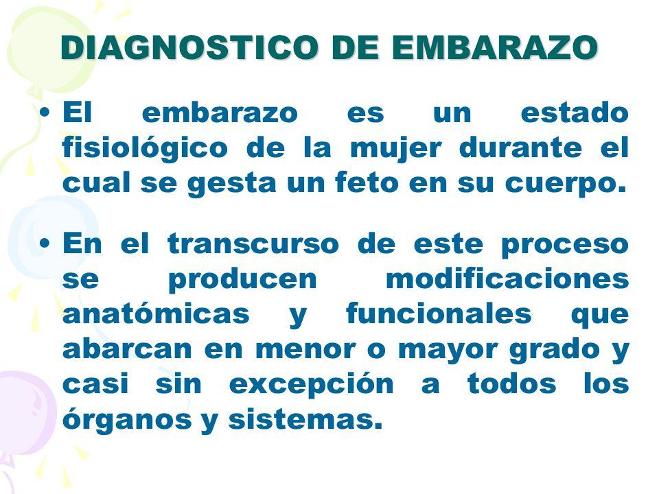 DIAGNOSTICO DE EMBARAZO El embarazo es un estado fisiológico de la mujer durante el cual se gesta un feto en su cuerpo. En el transcurso de este proce