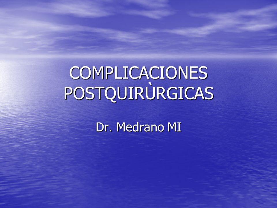 COMPLICACIONES POSTQUIRÙRGICAS Dr. Medrano MI