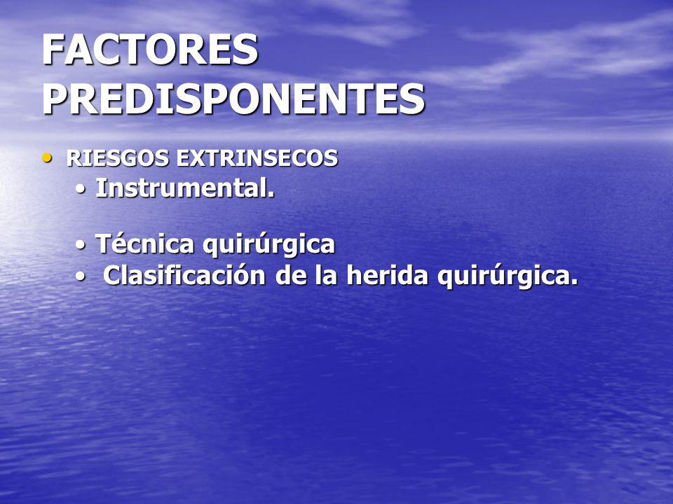 FACTORES PREDISPONENTES RIESGOS EXTRINSECOS RIESGOS EXTRINSECOS Instrumental.Instrumental. Técnica quirúrgicaTécnica quirúrgica Clasificación de la he