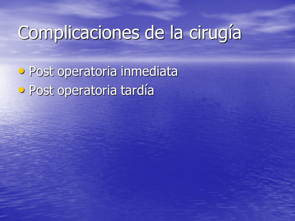 Complicaciones de la cirugía Post operatoria inmediata Post operatoria inmediata Post operatoria tardía Post operatoria tardía