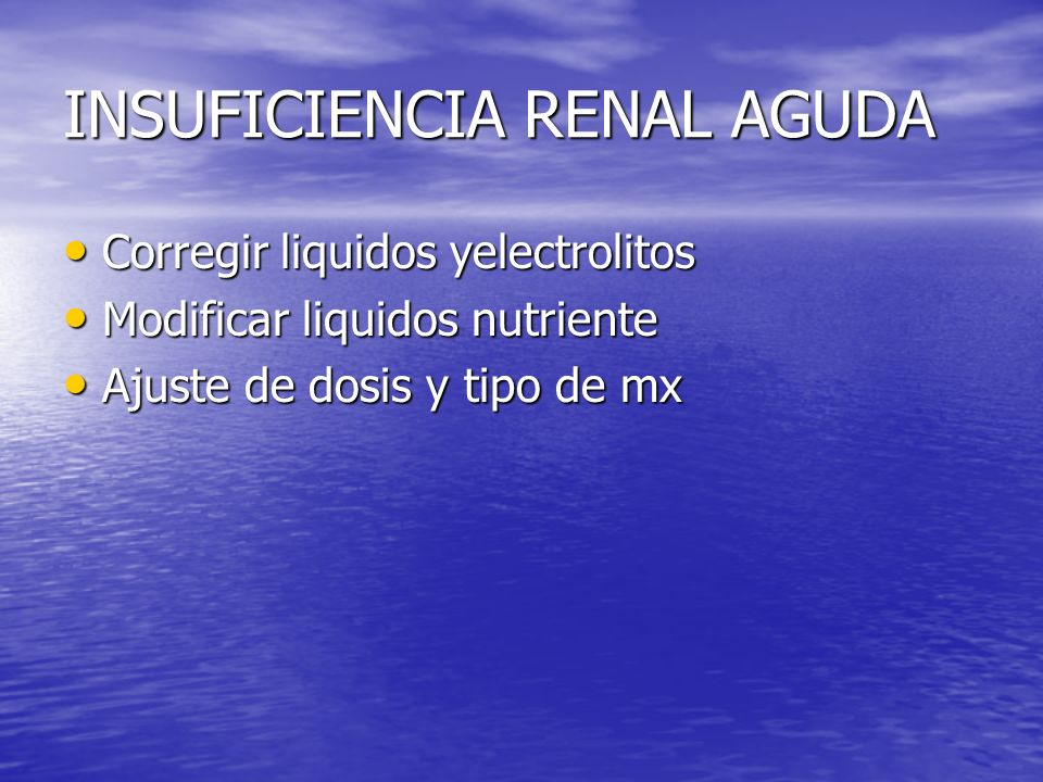INSUFICIENCIA RENAL AGUDA Corregir liquidos yelectrolitos Corregir liquidos yelectrolitos Modificar liquidos nutriente Modificar liquidos nutriente Aj