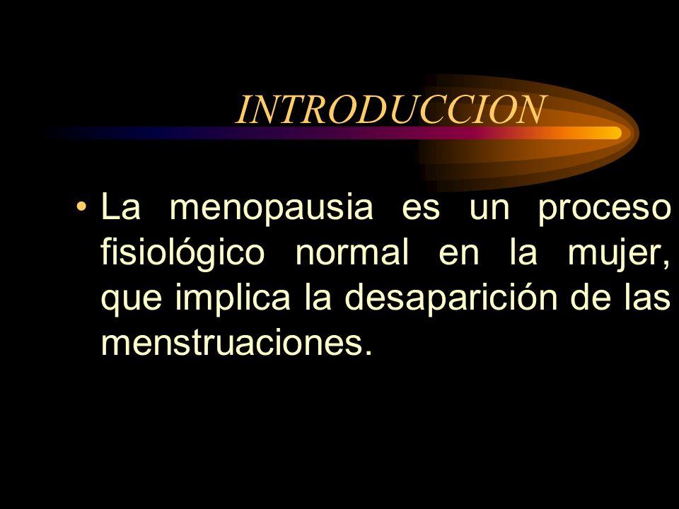 INTRODUCCION La menopausia es un proceso fisiológico normal en la mujer, que implica la desaparición de las menstruaciones.