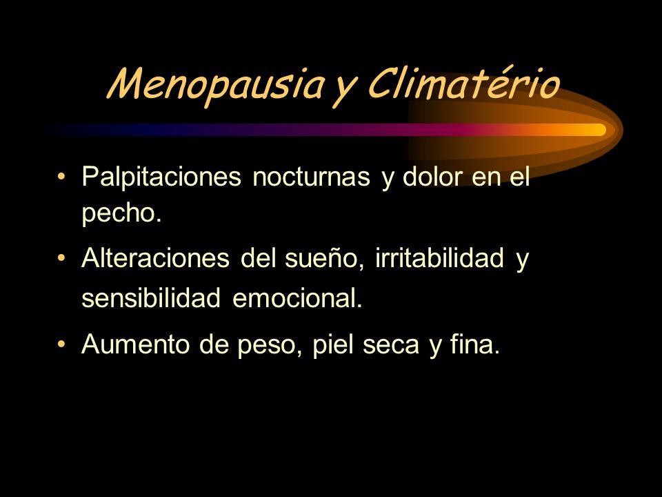 Menopausia y Climatério Síntomas: Agudos: Atrasos y hemorragias del ciclo menstrual. Calor intenso en parte superior del tórax,(sofocos). Cefaleas, al