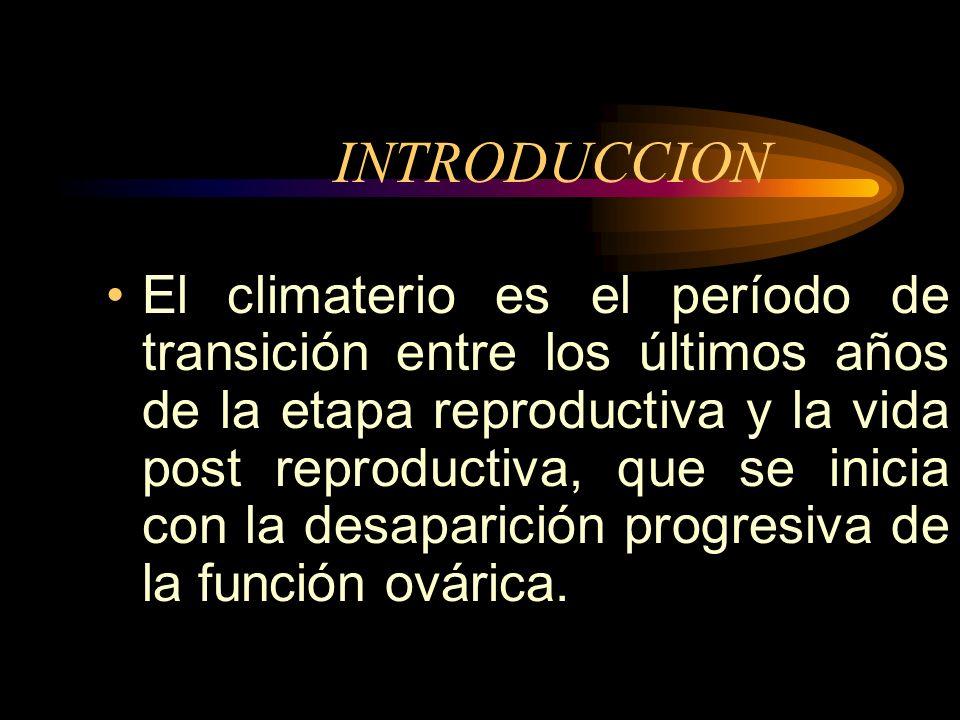 INTRODUCCION El climaterio es el período de transición entre los últimos años de la etapa reproductiva y la vida post reproductiva, que se inicia con la desaparición progresiva de la función ovárica.