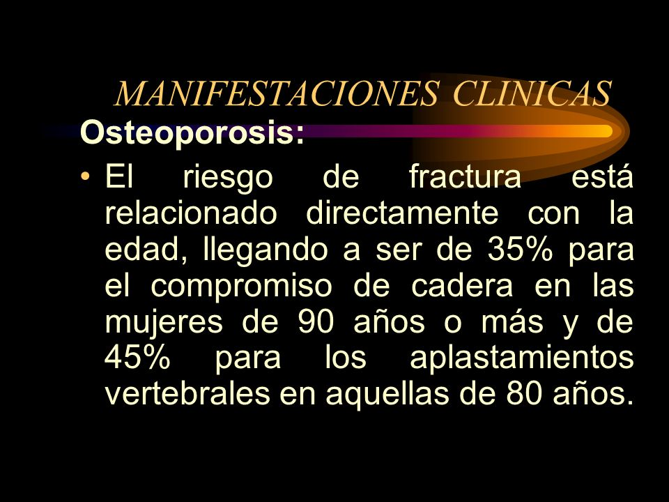 MANIFESTACIONES CLINICAS Osteoporosis: Es la alteración más significativa relacionada con la menopausia, ya que afecta alrededor de 30% de las mujeres
