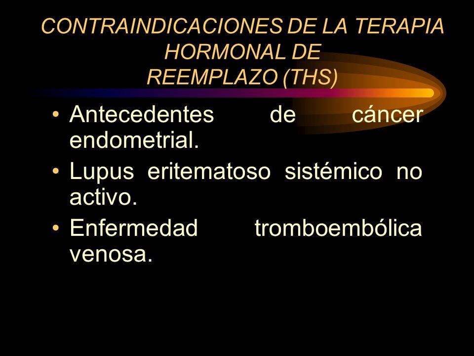 CONTRAINDICACIONES DE LA TERAPIA HORMONAL DE REEMPLAZO (THS) Enfermedad hepática severa. (disfunción hepática, insuficiencia hepática o hepatopatías a