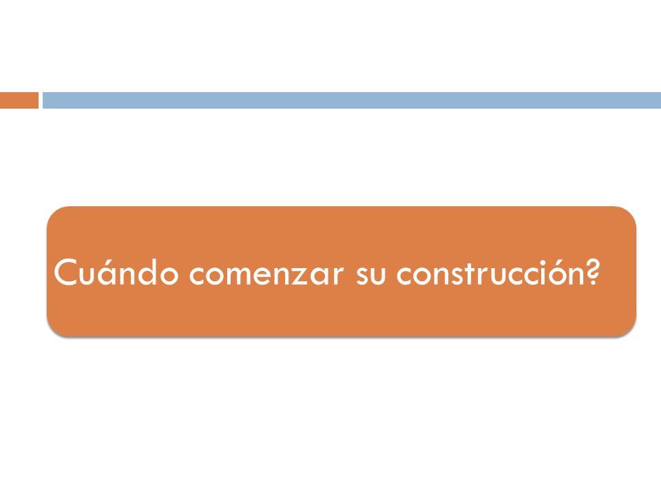 Cuándo comenzar su construcción?