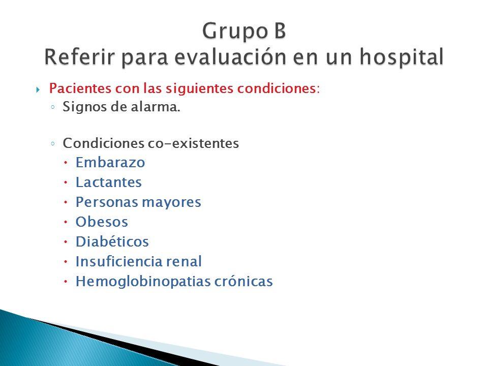 Pacientes con las siguientes condiciones: Signos de alarma. Condiciones co-existentes Embarazo Lactantes Personas mayores Obesos Diabéticos Insuficien
