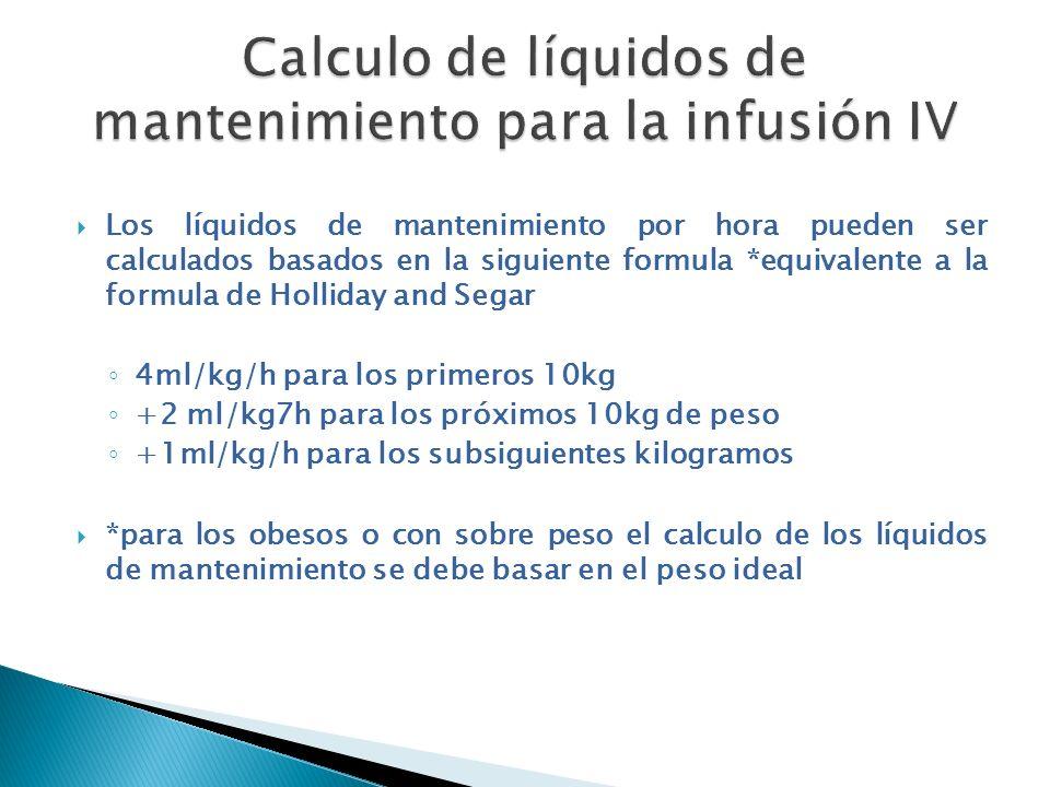 Los líquidos de mantenimiento por hora pueden ser calculados basados en la siguiente formula *equivalente a la formula de Holliday and Segar 4ml/kg/h