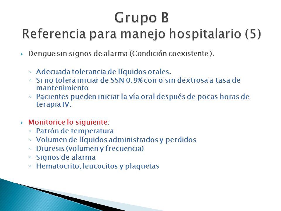 Dengue sin signos de alarma (Condición coexistente ). Adecuada tolerancia de líquidos orales. Si no tolera iniciar de SSN 0.9% con o sin dextrosa a ta