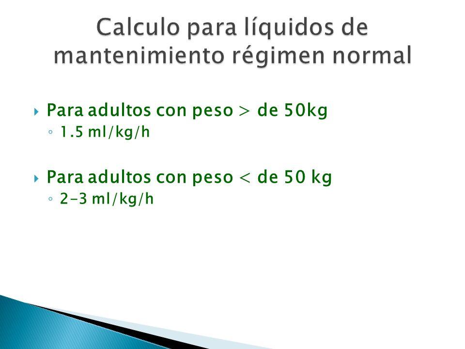 Para adultos con peso > de 50kg 1.5 ml/kg/h Para adultos con peso < de 50 kg 2-3 ml/kg/h