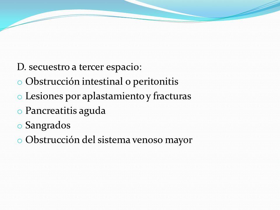 D. secuestro a tercer espacio: o Obstrucción intestinal o peritonitis o Lesiones por aplastamiento y fracturas o Pancreatitis aguda o Sangrados o Obst