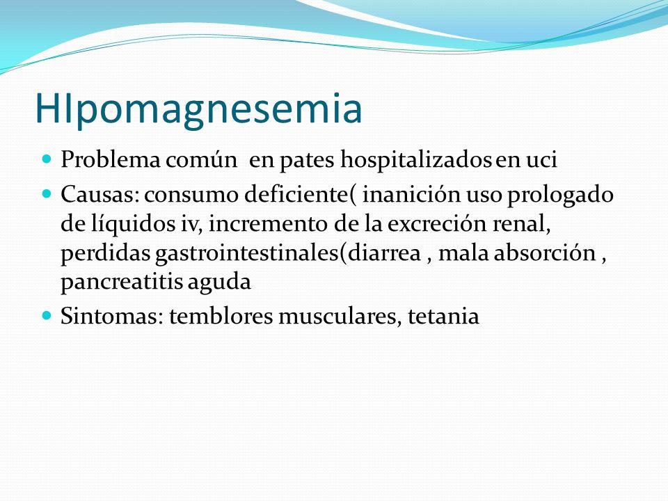 HIpomagnesemia Problema común en pates hospitalizados en uci Causas: consumo deficiente( inanición uso prologado de líquidos iv, incremento de la excr