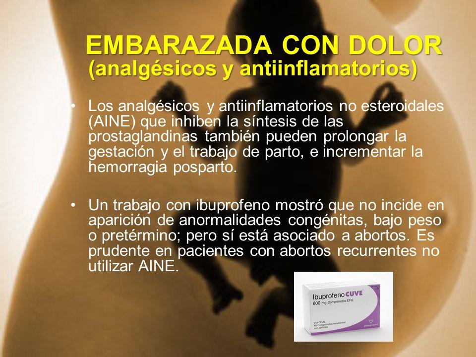 EMBARAZADA CON DOLOR (analgésicos y antiinflamatorios) EMBARAZADA CON DOLOR (analgésicos y antiinflamatorios) Los analgésicos y antiinflamatorios no e