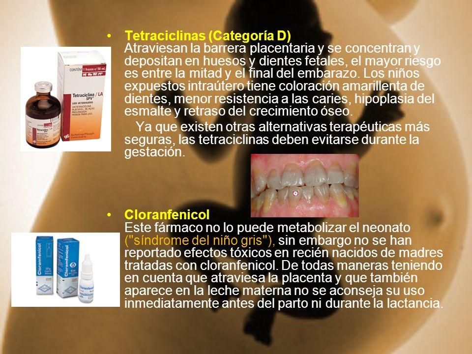 Tetraciclinas (Categoría D) Atraviesan la barrera placentaria y se concentran y depositan en huesos y dientes fetales, el mayor riesgo es entre la mit