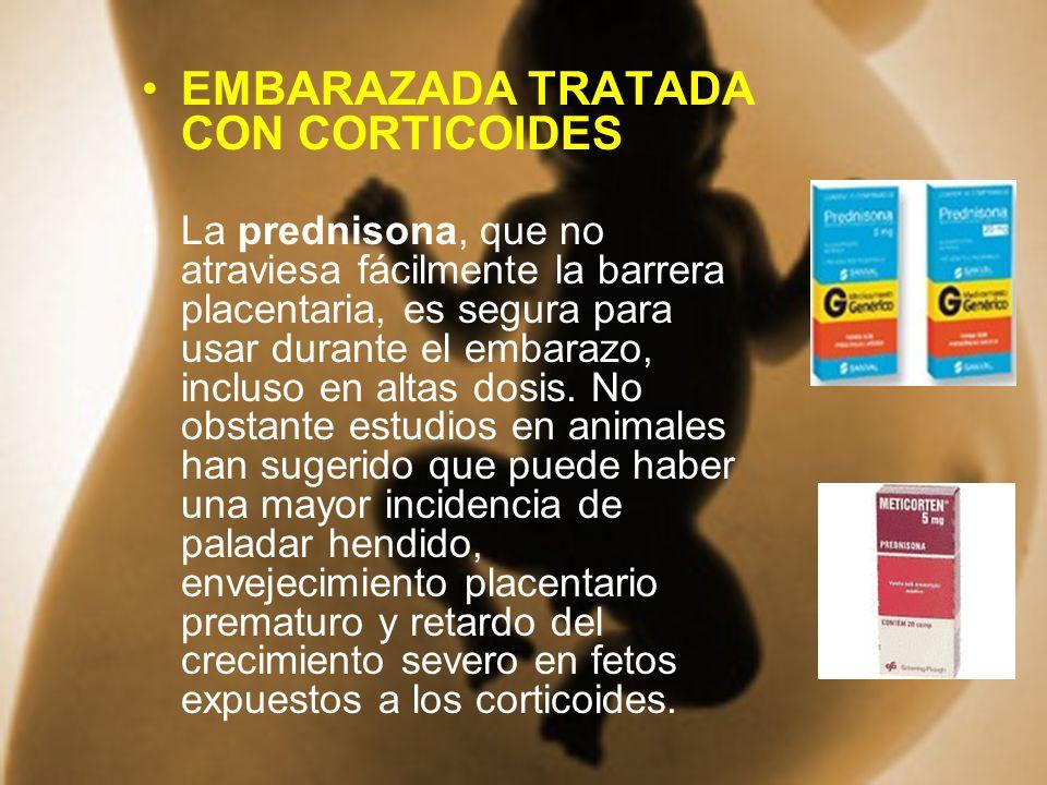 EMBARAZADA TRATADA CON CORTICOIDES La prednisona, que no atraviesa fácilmente la barrera placentaria, es segura para usar durante el embarazo, incluso