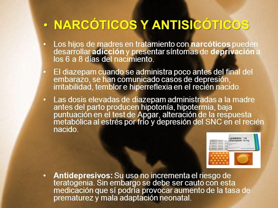 NARCÓTICOS Y ANTISICÓTICOSNARCÓTICOS Y ANTISICÓTICOS Los hijos de madres en tratamiento con narcóticos pueden desarrollar adicción y presentar síntoma