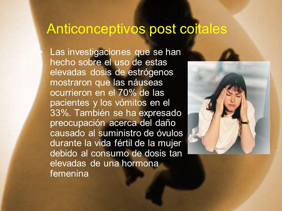 Anticonceptivos post coitales Las investigaciones que se han hecho sobre el uso de estas elevadas dosis de estrógenos mostraron que las náuseas ocurri