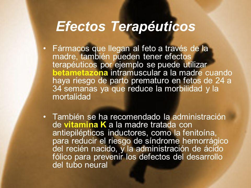 Efectos Terapéuticos Fármacos que llegan al feto a través de la madre, también pueden tener efectos terapéuticos por ejemplo se puede utilizar betamet