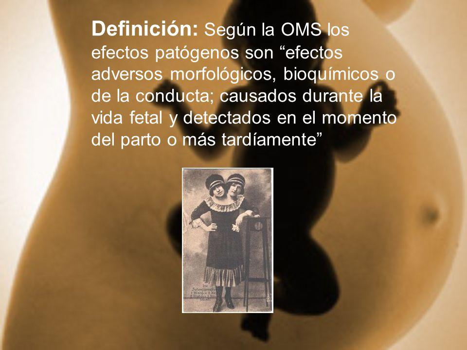 Definición: Según la OMS los efectos patógenos son efectos adversos morfológicos, bioquímicos o de la conducta; causados durante la vida fetal y detec