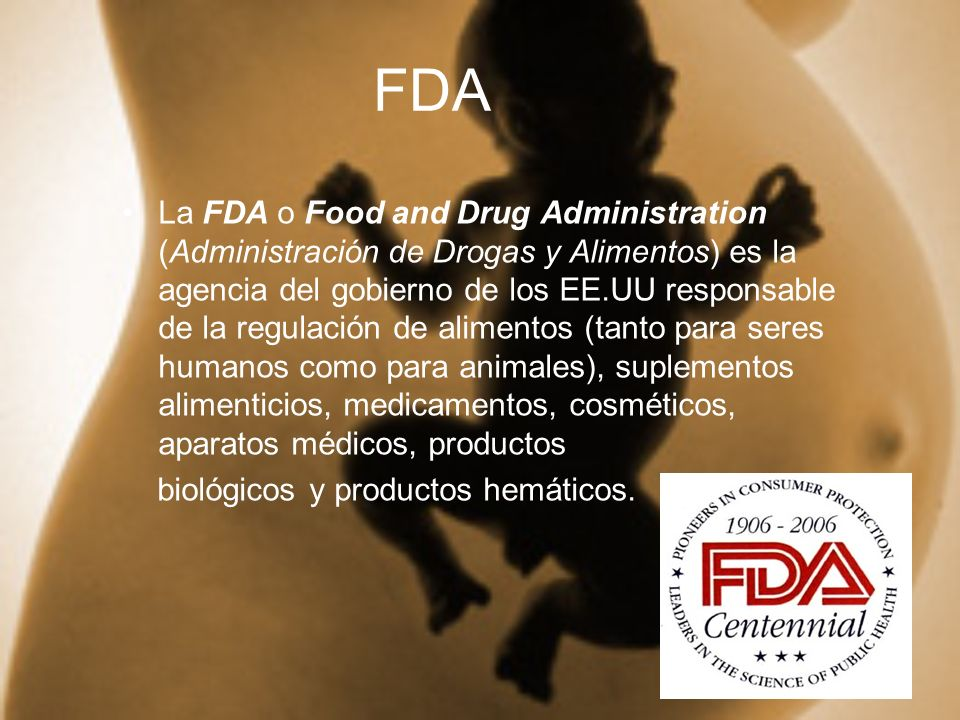FDA La FDA o Food and Drug Administration (Administración de Drogas y Alimentos) es la agencia del gobierno de los EE.UU responsable de la regulación