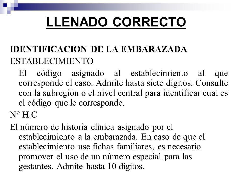 LLENADO CORRECTO IDENTIFICACION DE LA EMBARAZADA ESTABLECIMIENTO El código asignado al establecimiento al que corresponde el caso. Admite hasta siete
