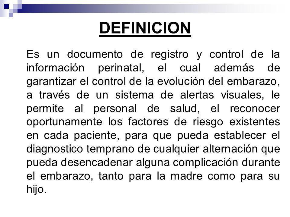 DEFINICION Es un documento de registro y control de la información perinatal, el cual además de garantizar el control de la evolución del embarazo, a