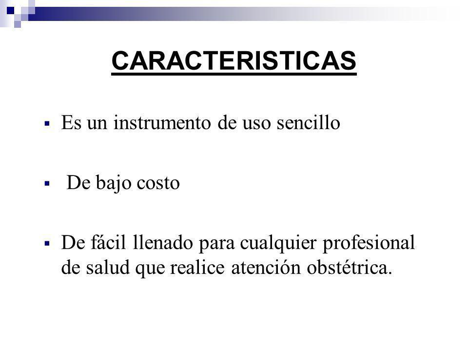 CARACTERISTICAS Es un instrumento de uso sencillo De bajo costo De fácil llenado para cualquier profesional de salud que realice atención obstétrica.