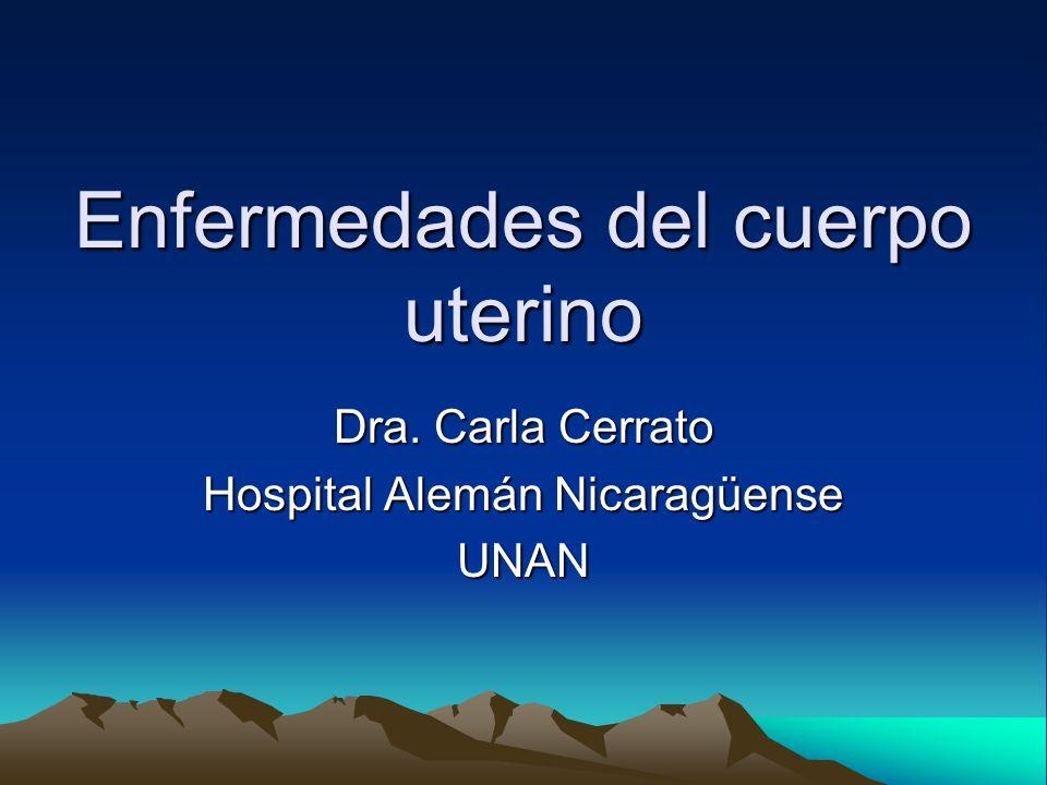 Enfermedades del cuerpo uterino Dra. Carla Cerrato Hospital Alemán Nicaragüense UNAN