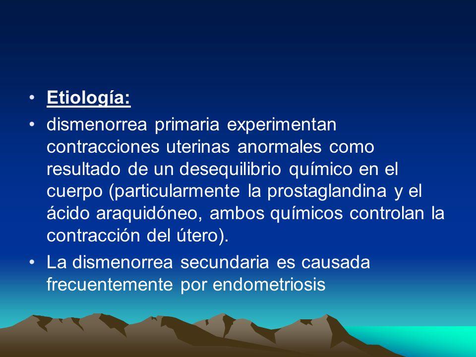 Etiología: dismenorrea primaria experimentan contracciones uterinas anormales como resultado de un desequilibrio químico en el cuerpo (particularmente