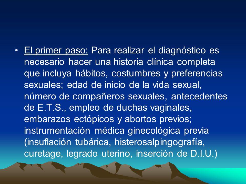 El primer paso: Para realizar el diagnóstico es necesario hacer una historia clínica completa que incluya hábitos, costumbres y preferencias sexuales;
