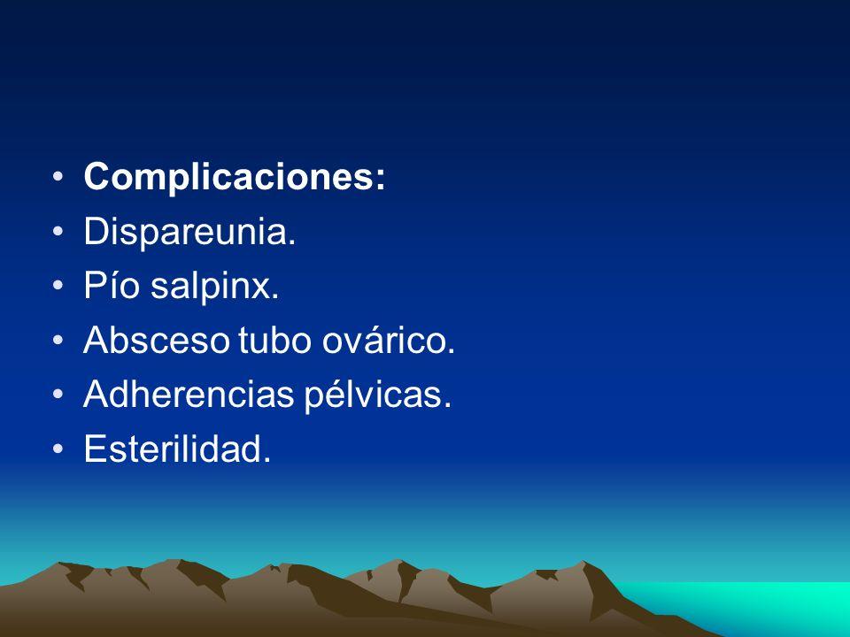 Complicaciones: Dispareunia. Pío salpinx. Absceso tubo ovárico. Adherencias pélvicas. Esterilidad.