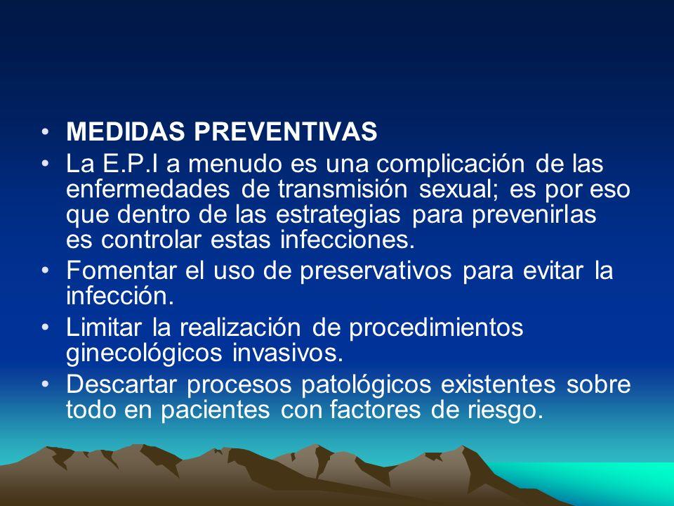 MEDIDAS PREVENTIVAS La E.P.I a menudo es una complicación de las enfermedades de transmisión sexual; es por eso que dentro de las estrategias para pre