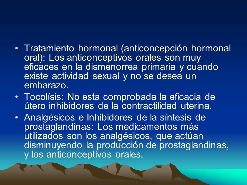 Tratamiento hormonal (anticoncepción hormonal oral): Los anticonceptivos orales son muy eficaces en la dismenorrea primaria y cuando existe actividad