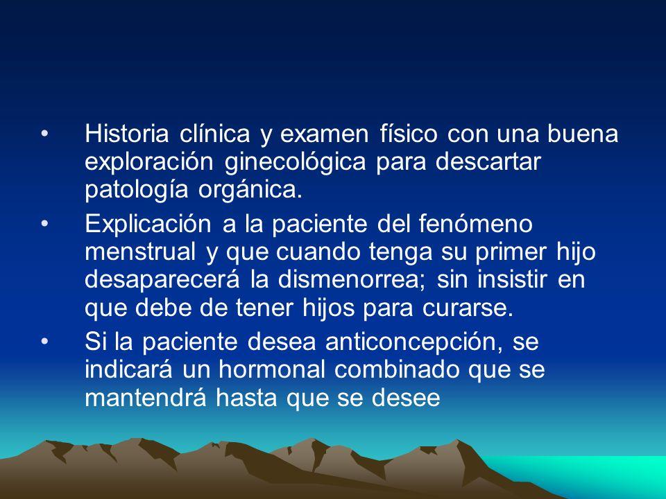 Historia clínica y examen físico con una buena exploración ginecológica para descartar patología orgánica. Explicación a la paciente del fenómeno mens